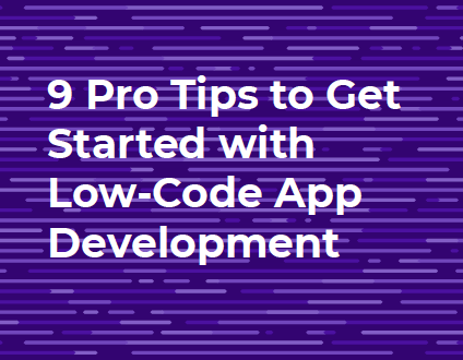 9 Pro Tips to Get Started with Low-Code App Development