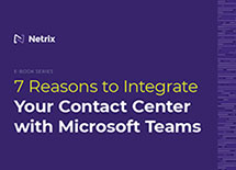 7 Reasons to Integrate Your Contact Center with Microsoft Teams